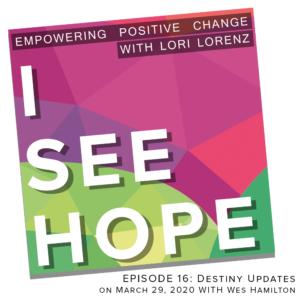 E16 Destiny updates 3-20-2020 Creating Positive Change